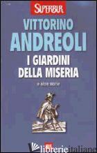GIARDINI DELLA MISERIA E ALTRE STORIE (I) - ANDREOLI VITTORINO