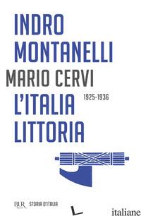 STORIA D'ITALIA. L' ITALIA LITTORIA (1925-1936) - MONTANELLI INDRO; CERVI MARIO