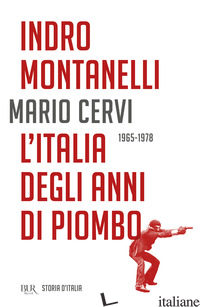 STORIA D'ITALIA. L' ITALIA DEGLI ANNI DI PIOMBO (1965-1978) - MONTANELLI INDRO; CERVI MARIO