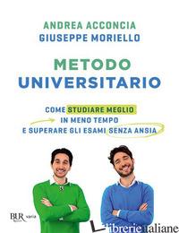 METODO UNIVERSITARIO. COME STUDIARE MEGLIO IN MENO TEMPO E SUPERARE GLI ESAMI SE - ACCONCIA ANDREA; MORIELLO GIUSEPPE