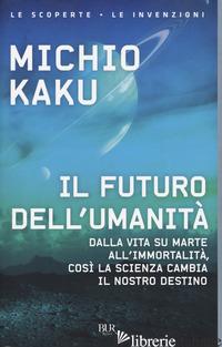 FUTURO DELL'UMANITA'. DALLA VITA SU MARTE ALL'IMMORTALITA', COSI' LA SCIENZA CAM - KAKU MICHIO