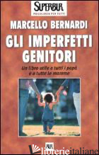 IMPERFETTI GENITORI (GLI) - BERNARDI MARCELLO