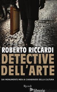 DETECTIVE DELL'ARTE. DAI MONUMENTS MEN AI CARABINIERI DELLA CULTURA - RICCARDI ROBERTO