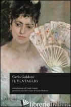 VENTAGLIO (IL) - GOLDONI CARLO; PEDRETTI C. (CUR.)