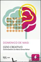 OZIO CREATIVO. CONVERSAZIONE CON MARIA SERENA PALIERI - DE MASI DOMENICO; PALIERI MARIA SERENA