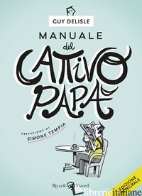 MANUALE DEL CATTIVO PAPA'. EDIZ. INTEGRALE - DELISLE GUY