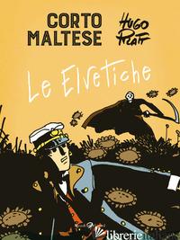 CORTO MALTESE. LE ELVETICHE - PRATT HUGO