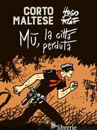 CORTO MALTESE. MU LA CITTA' PERDUTA - PRATT HUGO