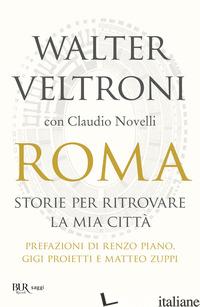 ROMA. STORIE PER RITROVARE LA MIA CITTA' - VELTRONI WALTER