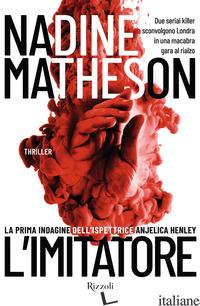 IMITATORE. LA PRIMA INDAGINE DELL'ISPETTRICE ANJELICA HENLEY (L') - MATHESON NADINE