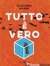 TUTTO E' VERO - NANNI GIACOMO