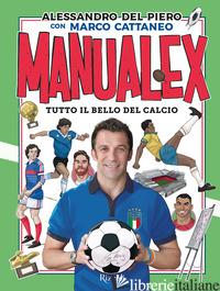 MANUALEX. TUTTO IL BELLO DEL CALCIO - DEL PIERO ALESSANDRO