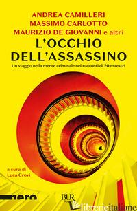 OCCHIO DELL'ASSASSINO. UN VIAGGIO NELLA MENTE CRIMINALE NEI RACCONTI DI 20 MAEST - CROVI L. (CUR.)
