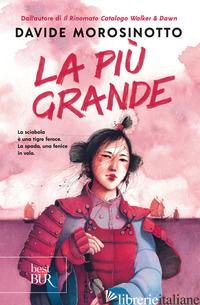 PIU' GRANDE (LA) - MOROSINOTTO DAVIDE