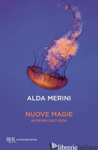 NUOVE MAGIE. AFORISMI 2007-2009 - MERINI ALDA
