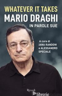 WHATEVER IT TAKES. MARIO DRAGHI IN PAROLE SUE - RANDOW J. (CUR.); SPECIALE A. (CUR.)