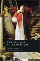 MISURA PER MISURA - SHAKESPEARE WILLIAM