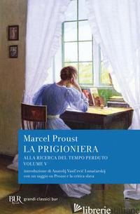 ALLA RICERCA DEL TEMPO PERDUTO. LA PRIGIONIERA - PROUST MARCEL