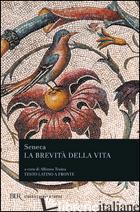 BREVITA' DELLA VITA. TESTO LATINO A FRONTE (LA) - SENECA LUCIO ANNEO; TRAINA A. (CUR.)