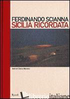 SICILIA RICORDATA - SCIANNA FERDINANDO; MARAINI DACIA