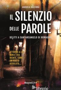 SILENZIO DELLE PAROLE. DELITTI A SANTARCANGELO DI ROMAGNA (IL) - BOCCONI ANDREA
