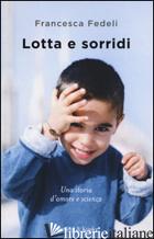 LOTTA E SORRIDI - FEDELI FRANCESCA