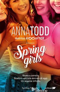 SPRING GIRLS. EDIZ. ITALIANA - TODD ANNA