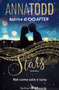 NOI COME SOLE E LUNA. STARS - TODD ANNA