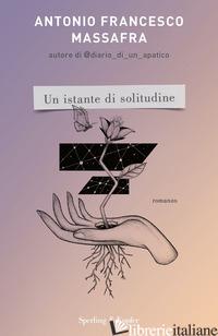 ISTANTE DI SOLITUDINE (UN) - MASSAFRA ANTONIO FRANCESCO