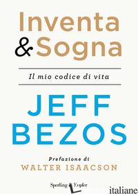 INVENTA & SOGNA. IL MIO CODICE DI VITA - BEZOS JEFF