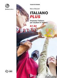 ITALIANO PLUS. IMPARARE L'ITALIANO PER STUDIARE IN ITALIANO. LIVELLO A1-A2 - MEZZADRI MARCO; PIERACCIONI GAIA