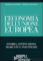 ECONOMIA DELL'UNIONE EUROPEA. STORIA, ISTITUZIONI, MERCATI E POLITICHE (L') - BALDWIN RICHARD; WYPLOSZ CHARLES; DONGILI P. (CUR.)