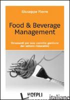 FOOD & BEVERAGE MANAGEMENT. STRUMENTI PER UNA CORRETTA GESTIONE DEL SETTORE RIST - FIERRO GIUSEPPE