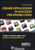 CREARE APPLICAZIONI DI SUCCESSO PER IPHONE E IPAD - IACUBINO ANGELO