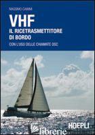 VHF. IL RICETRASMETTITORE DI BORDO. CON L'USO DELLE CHIAMATE DSC - CAIMMI MASSIMO