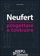 ENCICLOPEDIA PRATICA PER PROGETTARE E COSTRUIRE - NEUFERT ERNST