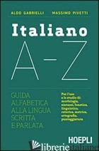ITALIANO A-Z. GUIDA ALFABETICA ALLA LINGUA SCRITTA E PARLATA - GABRIELLI ALDO; PIVETTI MASSIMO