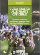 GUIDA PRATICA ALLE PIANTE OFFICINALI. OSSERVARE, RICONOSCERE E UTILIZZARE LE PIU - BULGARELLI GILBERTO; FLAMIGNI SERGIO