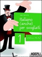 ITALIANO (ANCHE) PER SVOGLIATI. VOL. 1 - TROVATO SARA