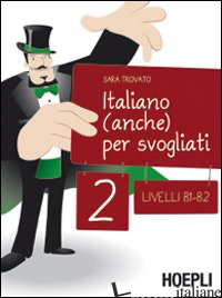 ITALIANO (ANCHE) PER SVOGLIATI. LIVELLI B1-B2. VOL. 2 - TROVATO SARA