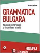 GRAMMATICA BULGARA. MANUALE DI MORFOLOGIA E SINTASSI CON ESERCIZI. CON CD AUDIO - LASKOVA VESSELINA