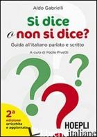 SI DICE O NON SI DICE? GUIDA ALL'ITALIANO PARLATO E SCRITTO - GABRIELLI ALDO; PIVETTI P. (CUR.)