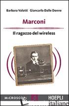 MARCONI. IL RAGAZZO DEL WIRELESS - VALOTTI BARBARA; DELLE DONNE GIANCARLO; TEMPORELLI M. (CUR.)