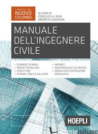 MANUALE DELL'INGEGNERE CIVILE - RIVA P. A. (CUR.); GUADAGNI A. (CUR.)
