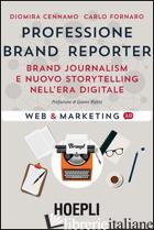 PROFESSIONE BRAND REPORTER. BRAND JOURNALISM E NUOVO STORYTELLING NELL'ERA DIGIT - CENNAMO DIOMIRA; FORNARO CARLO