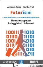 FUTURISMI. NUOVA MAPPA PER I VIAGGIATORI DI DOMANI - PERES ARMANDO; FRIEL MARTHA; TEMPORELLI M. (CUR.)