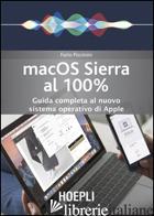 MAC OS SIERRA AL 100%. GUIDA COMPLETA AL NUOVO SISTEMA OPERATIVO DI APPLE - PICCININI FURIO