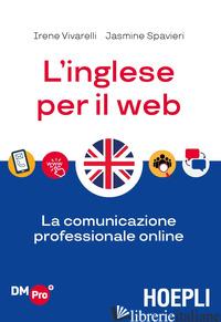 INGLESE PER IL WEB. LA COMUNICAZIONE PROFESSIONALE ONLINE (L') - VIVARELLI IRENE; SPAVIERI JASMINE NICOLE; CONTI L. (CUR.)