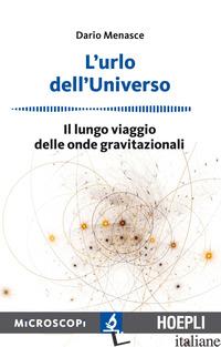 URLO DELL'UNIVERSO. IL LUNGO VIAGGIO DELLE ONDE GRAVITAZIONALI (L') - MENASCE DARIO