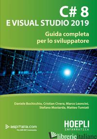 C# 8 E VISUAL STUDIO 2019. GUIDA COMPLETA PER LO SVILUPPATORE - BOCHICCHIO DANIELE; CIVERA CRISTIAN; LEONCINI MARCO; MOSTARDA STEFANO; TUMIATI M